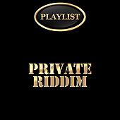 Play & Download Private Riddim Playlist by Various Artists | Napster