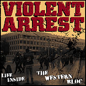 Play & Download Life Inside the Western Bloc by Violent Arrest | Napster