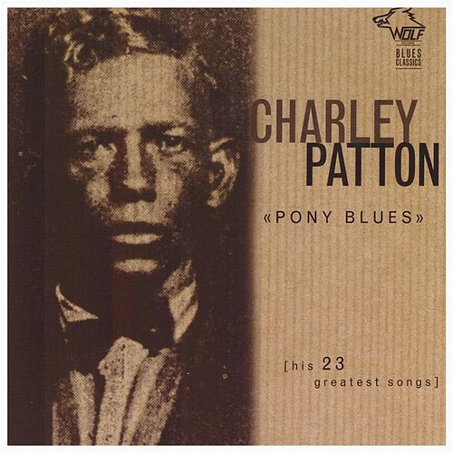 Play & Download Pony Blues by Charley Patton | Napster