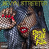 Play & Download Don't Kill The Fun (feat. Chris Brown) by Sevyn Streeter | Napster