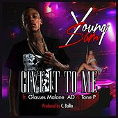 Give It To Me (feat. Glasses Malone, AD & Tone P) - Single by Young Sam