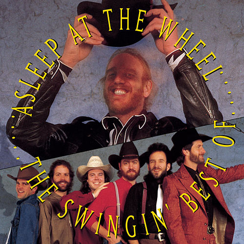 Play & Download The Swingin' Best Of Asleep At The Wheel by Asleep at the Wheel | Napster