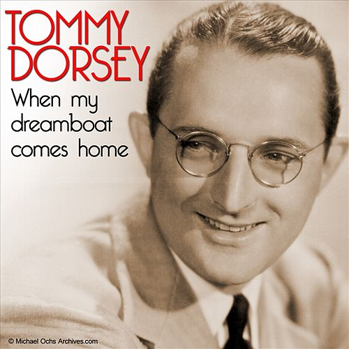 When My Dreamboat Comes Home by Tommy Dorsey