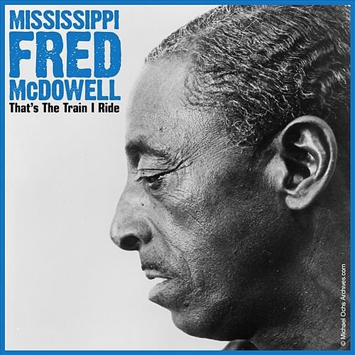 Play & Download That's The Train I Ride by Mississippi Fred McDowell | Napster