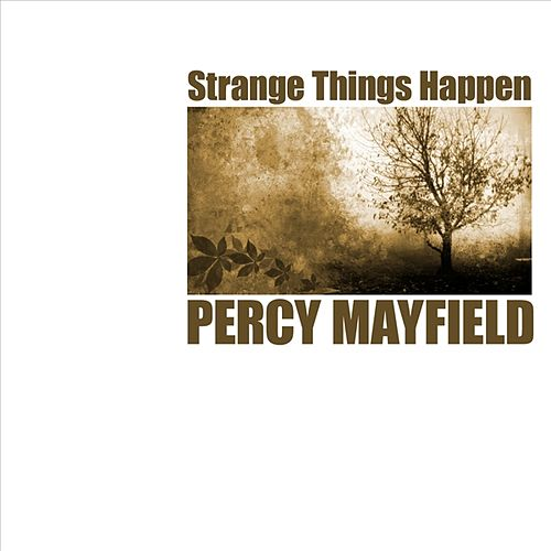 Strange Things Happening by Percy Mayfield