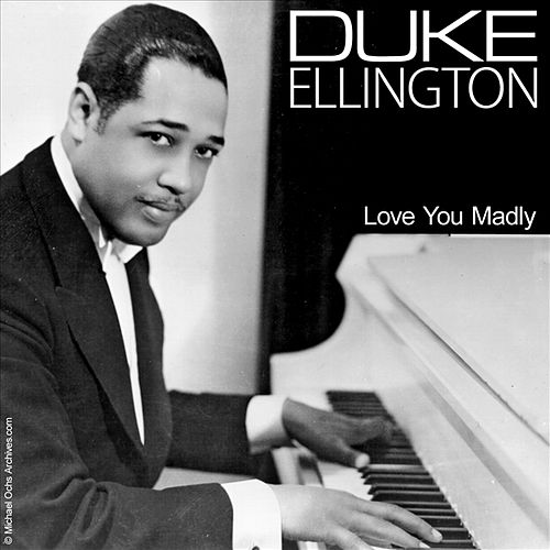Love You Madly by Duke Ellington