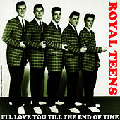 Play & Download I'll Love You Till The End Of Time by The Royal Teens | Napster