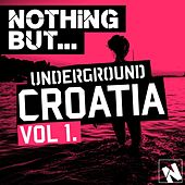 Play & Download Nothing But... Underground Croatia, Vol. 1 - EP by Various Artists   Napster