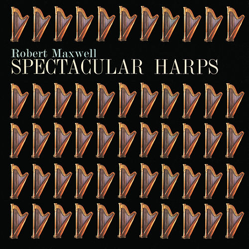 Spectacular Harps by Robert Maxwell