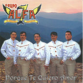 Play & Download Porque Te Quiero Amor by Grupo Alfa 7 | Napster