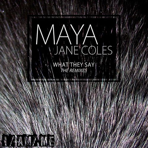 What They Say (The Remixes) by Maya Jane Coles