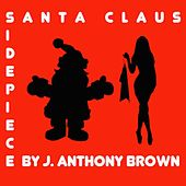 Play & Download Side Piece Santa Claus by j anthony brown | Napster