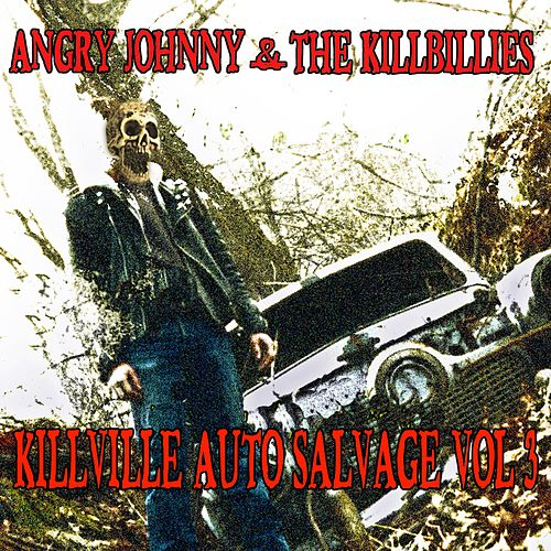 Play & Download Killville Auto Salvage Volume Three by Angry Johnny and the Killbillies | Napster