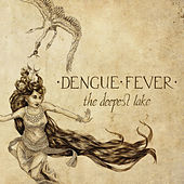 The Deepest Lake by Dengue Fever