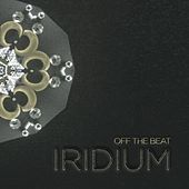 Iridium by Off The Beat