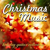 Play & Download Christmas Music - Holiday Guitar Collection by Instrumental Holiday Music Artists | Napster