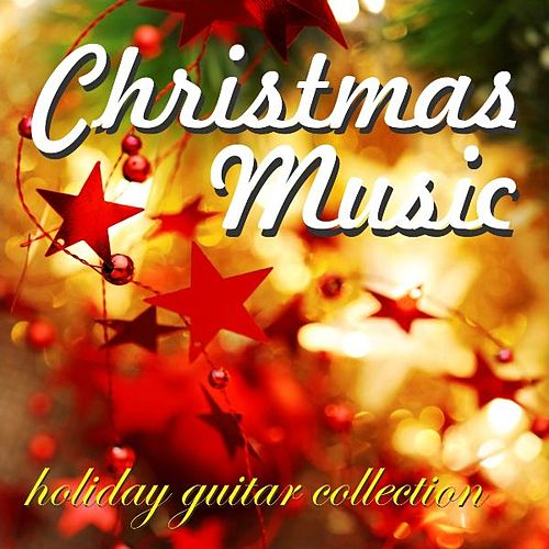 Christmas Music - Holiday Guitar Collection by Instrumental Holiday Music Artists