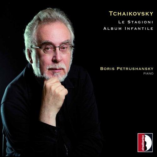 Play & Download Pyotr Ilyich Tchaikovsky: Le stagioni & Album infantile by Boris Petrushansky | Napster