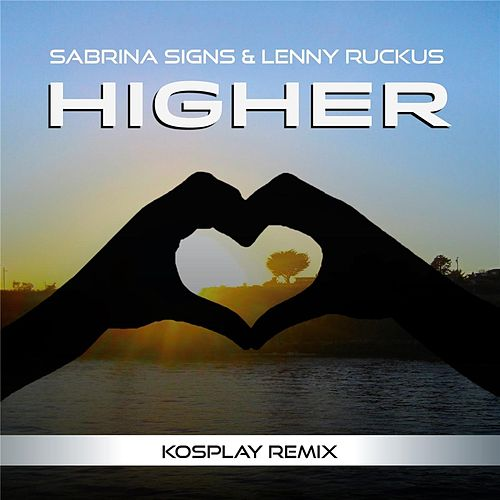 Play & Download Higher (Kospay Remix) [feat. Lenny Ruckus] by Sabrina Signs | Napster