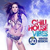 Chill House Vibes Top 50 (Winter Session) by Various Artists