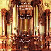 The Grand German Organ Tradition: Works by Reger, Bach and Karg-Elert by Stefan Kozinski
