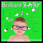 Brilliant Baby: Over 4 Hours of Classical Music for Improved Mental Performance by Various Artists