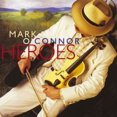 Play & Download Heroes by Mark O'Connor | Napster