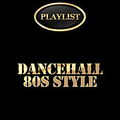 Play & Download Dancehall 80's Style Playlist by Various Artists | Napster