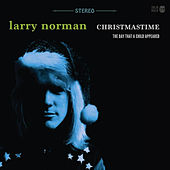 Play & Download Christmastime - The Day That a Child Appeared by Larry Norman | Napster