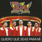 Play & Download Quiero Que Seas para Mi by Grupo Alfa 7 | Napster