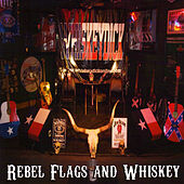 Rebel Flags and Whiskey by Whiskeydick