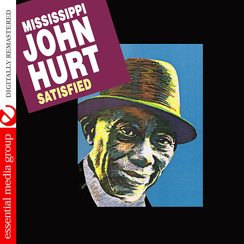 Play & Download Satisfied (Digitally Remastered) by Mississippi John Hurt | Napster