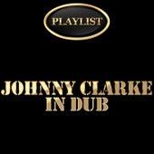 Play & Download Johnny Clarke in Dub Playlist by Johnny Clarke | Napster