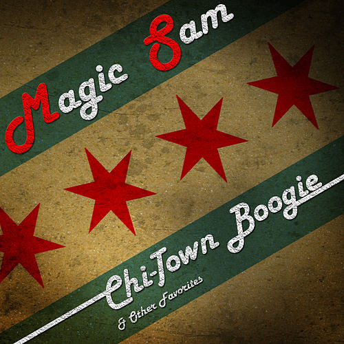 Chi-Town Boogie & Other Favorites by Magic Sam