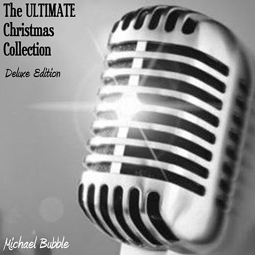 The Ultimate Christmas Collection (Deluxe Edition) by Michael Bubble