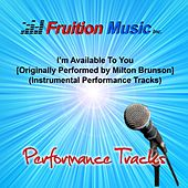 Play & Download I'm Available to You (Originally Performed by Milton Brunson) [Instrumental Performance Tracks] by Fruition Music Inc. | Napster