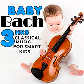 Bach For Babies, 3 Hours of Classical Music For Smart Kids by Various Artists