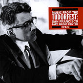 Music From The Tudorfest: San Francisco Tape Music Center, 1964 by Various Artists
