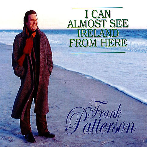 Play & Download I Can Almost See Ireland From Here by Frank Patterson | Napster