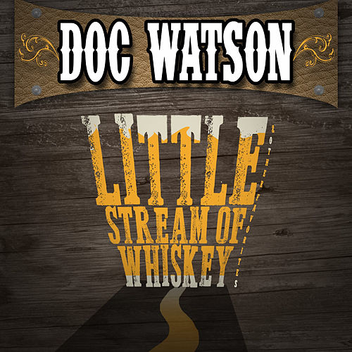 Play & Download Little Stream of Whiskey & Other Favorites by Doc Watson | Napster