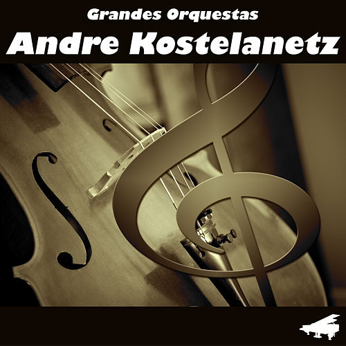 Play & Download Grandes Orquestas by Andre Kostelanetz | Napster