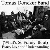 Play & Download (What's so Funny 'Bout) Peace, Love and Understanding by Tomás Doncker Band | Napster