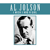 I Wish I Had a Girl by Al Jolson