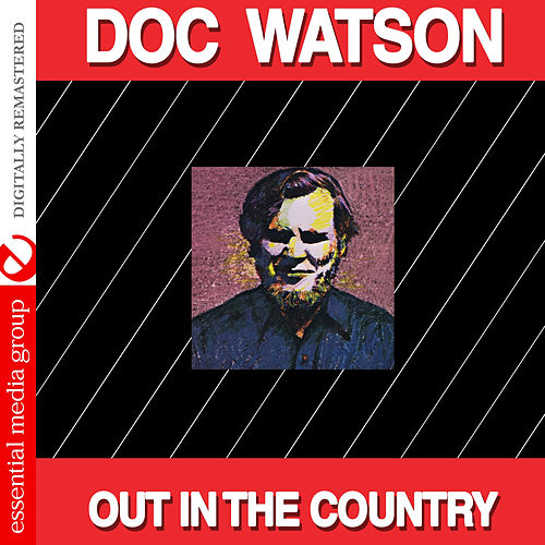 Play & Download Out in the Country (Digitally Remastered) by Doc Watson | Napster