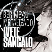 Play & Download Berimbau Metalizado by Ivete Sangalo | Napster