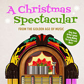 Play & Download A Christmas Spectacular from the Golden Age of Music by Various Artists | Napster