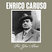 For You Alone by Enrico Caruso
