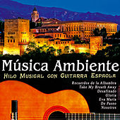 Play & Download Música Ambiente, Hilo Musical Con Guitarra Española by Various Artists | Napster