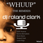 Play & Download Whuup (The Remixes) by DJ Roland Clark | Napster