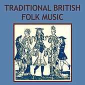 Traditional British Folk Music by Various Artists